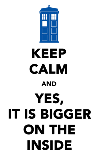 Keep calm and yes, it is bigger on the inside
